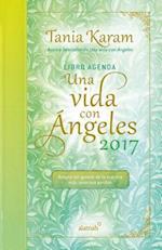 Libro Agenda. Una Vida Con Angeles 2017 / A Life with Angels 2017 Agenda