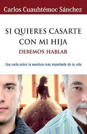 Bog, paperback Si quieres casarte con mi hija-debemos hablar /If you want to Marry My Daugher, We Must Talk af Carlos Cuauhtemoc Sanchez