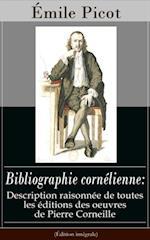 Bibliographie cornelienne: Description raisonnee de toutes les editions des oeuvres de Pierre Corneille (Edition integrale) af Emile Picot