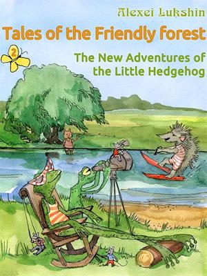 Tales of the Friendly Forest. The New Adventures of the Little Hedgehog af Alexei Lukshin, Stuart R. Schwartz