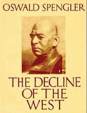 The Decline of the West (Abridged Edition) af Oswald Spengler