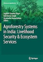 Agroforestry Systems in India: Livelihood Security & Ecosystem Services (ADVANCES IN AGROFORESTRY, nr. 10)
