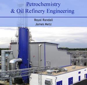 Petrochemistry & Oil Refinery Engineering af Royal Metz, James Randall