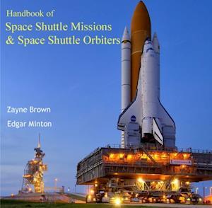 Handbook of Space Shuttle Missions & Space Shuttle Orbiters af Edgar Brown, Zayne Minton