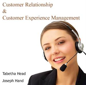 Customer Relationship and Customer Experience Management af Tabetha Hand, Joseph Head