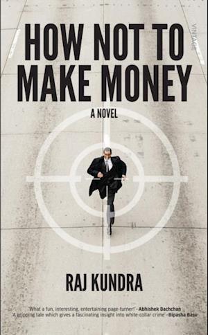 How Not To Make Money af Raj Kundra