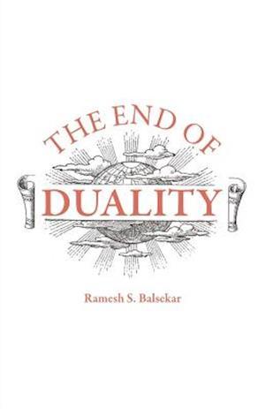The End of Duality af Ramesh Balsekar
