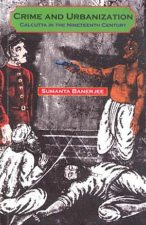 Bog, paperback Crime and Urbanization af Sumanta Banerjee