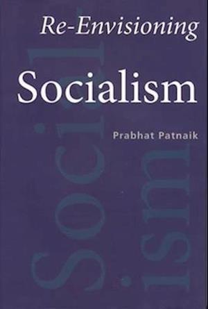 Re-Envisioning Socialism af Prabhat Patnaik
