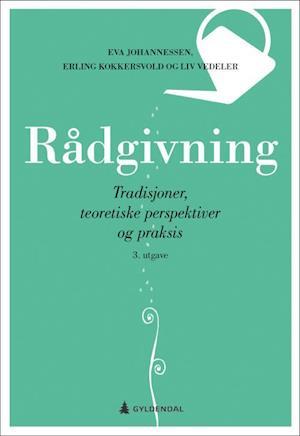 Rådgivning : tradisjoner, teoretiske perspektiver og praksis  (3.utg.) af Erling Kokkersvold, Liv Vedeler, Eva Johannessen