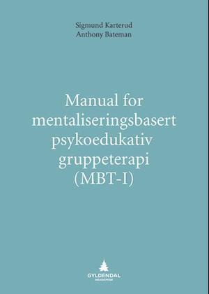 Bog, hæftet Manual for mentaliseringsbasert psykoedukativ gruppeterapi (MBT-I) af Sigmund Karterud