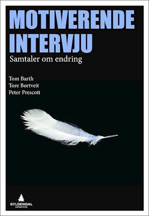 Motiverende intervju : samtaler om endring af Tom Barth, Tore Børtveit, Peter Prescott