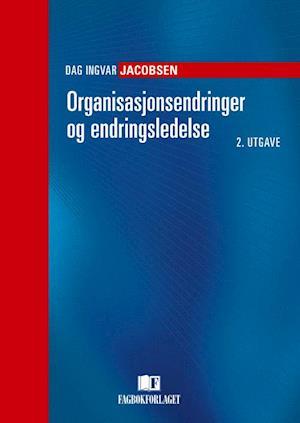 Organisasjonsendringer og endringsledelse  (2.utg.) af Dag Ingvar Jacobsen