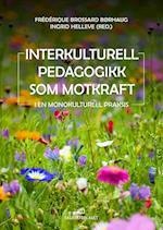 Interkulturell pedagogikk som motkraft : i en monokulturell praksis