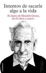 Intentos de sacarle algo a la vida / Attempts to Make Something of Life af Hendrik Groen