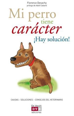 Mi perro tiene caracter !Hay solucion! af Florence Desachy