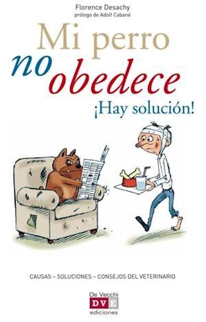 Mi perro no obedece !Hay solucion! af Florence Desachy