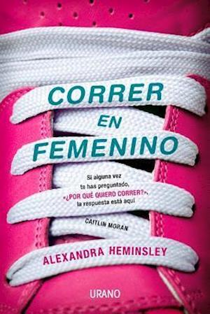 Correr en femenino / Running Like a Girl af Alexandra Heminsley