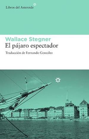 El pájaro espectador / The Spectator Bird af Fernando Gonzalez, Wallace Earle Stegner