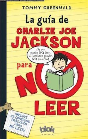 La guia de Charlie Joe Jackson para no leer / Charlie Joe Jackson's Guide to Not Reading af Tommy Greenwald