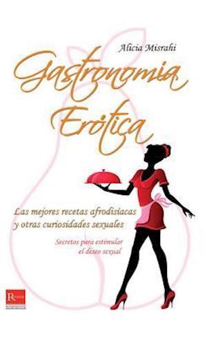 Bog, paperback Gastronomia erotica / Erotic Cuisine af Alicia Misrahi
