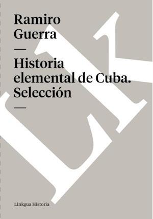 Historia elemental de Cuba. Seleccion af Ramiro Guerra