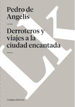 Derroteros y viajes a la ciudad encantada af Pedro De Angelis