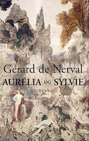Aurélia og Sylvie af Gerard De Nerval