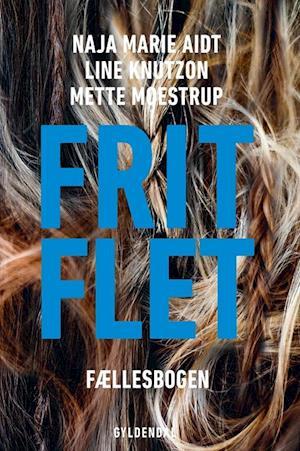 Frit flet af Line Knutzon, Naja Marie Aidt, Mette Moestrup