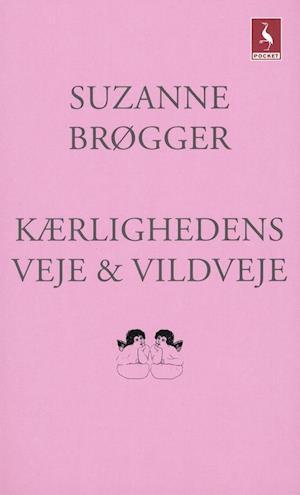 Kærlighedens veje & vildveje af Suzanne Brøgger