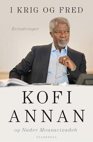 I krig og fred af Kofi Annan, Nader Mousavizadeh