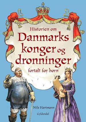 Historien om Danmarks konger og dronninger fortalt for børn af Nils Hartmann