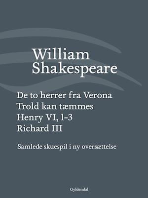 Samlede skuespil i ny oversættelse. De to herrer fra Verona - Trold kan tæmmes - Henry VI, 1-3 - Richard III af William Shakespeare