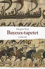 Bayeux-tapetet og slaget ved Hastings 1066 af Mogens Rud