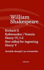 Samlede skuespil i ny oversættelse- Henry 5 - Henry IV, 1-2 - Købmanden i Venezia - Richard II - Stor ståhej for ingenting af William Shakespeare