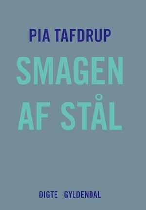 Smagen af stål af Pia Tafdrup