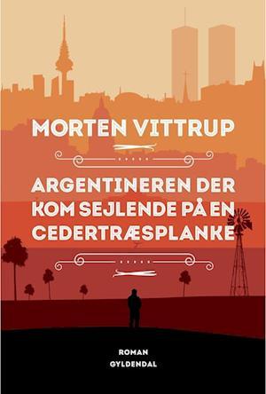 Argentineren der kom sejlende på en cedertræsplanke af Morten Vittrup