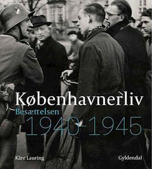 Københavnerliv - besættelsen 1940-1945 af Kåre Lauring