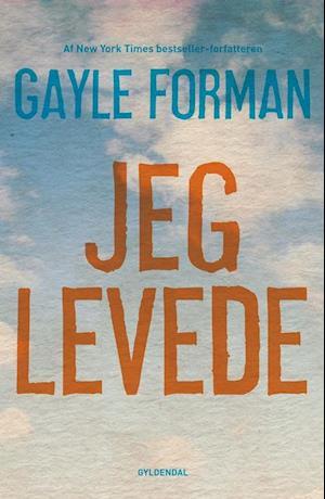 Jeg levede af Gayle Forman