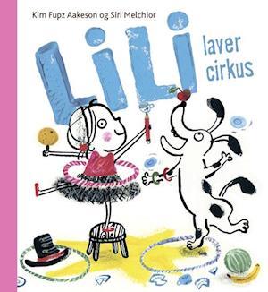 Lili laver cirkus af Siri Melchior, Kim Fupz Aakeson