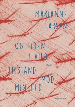 og tiden i vild tilstand mod min hud af Marianne Larsen