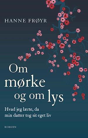 Bog, indbundet Om mørke og om lys af Hanne Frøyr