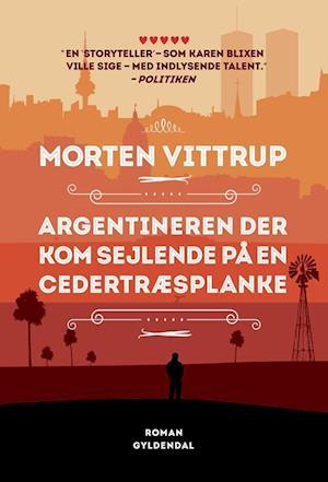Bog, paperback Argentineren der kom sejlende på en cedertræsplanke af Morten Vittrup