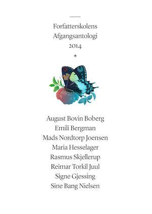 Forfatterskolens afgangsantologi 2014 af Sine Bang Nielsen, Signe Gjessing, August Bovin Boberg