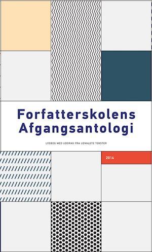Forfatterskolens afgangsantologi 2014 af August Bovin Boberg, Emeli Bergman, Mads Joensen