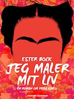Jeg maler mit liv: en roman om Frida Kahlo af Ester Bock