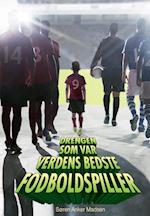 Drengen som var verdens bedste fodboldspiller af Søren Anker Madsen
