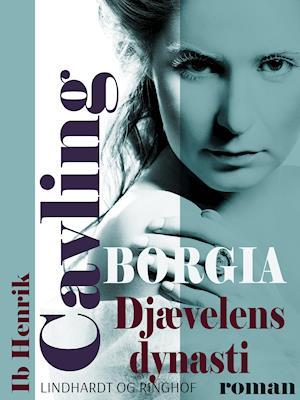 Borgia: Djævelens dynasti af Ib Henrik Cavling