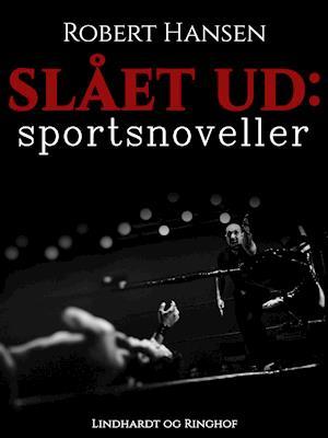 Slået ud: Sportsnoveller af Robert Hansen