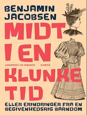 Midt i en klunketid: eller erindringer fra en begivenhedsrig barndom af Benjamin Jacobsen Benjamin Jacobsen